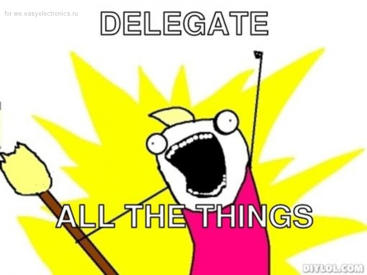Delegate All The Things!